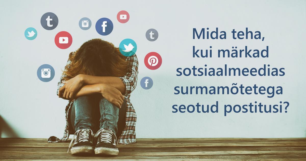 Mida teha, kui märkad sotsiaalmeedias surmamõtetega seotud postitusi?